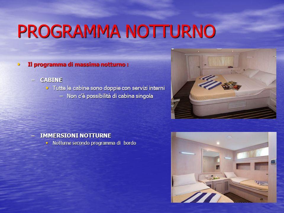 PROGRAMMA NOTTURNO Il programma di massima notturno : Il programma di massima notturno : –CABINE Tutte le cabine sono doppie con servizi interni Tutte
