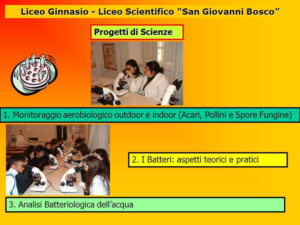 Liceo Ginnasio - Liceo Scientifico San Giovanni Bosco 2. I Batteri: aspetti teorici e pratici 1. Monitoraggio aerobiologico outdoor e indoor (Acari, P