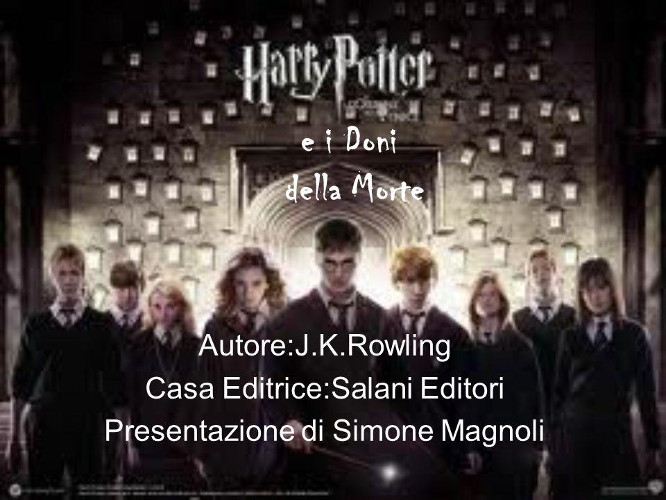e i Doni della Morte Autore:J.K.Rowling Casa Editrice:Salani Editori Presentazione di Simone Magnoli