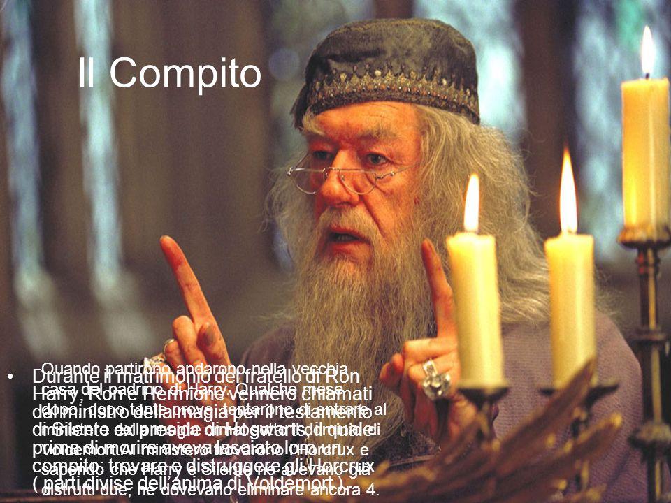 Il Compito Durante il matrimonio del fratello di Ron Harry, Ron e Hermione vennero chiamati dal ministro della magia per il testamento di Silente ex p