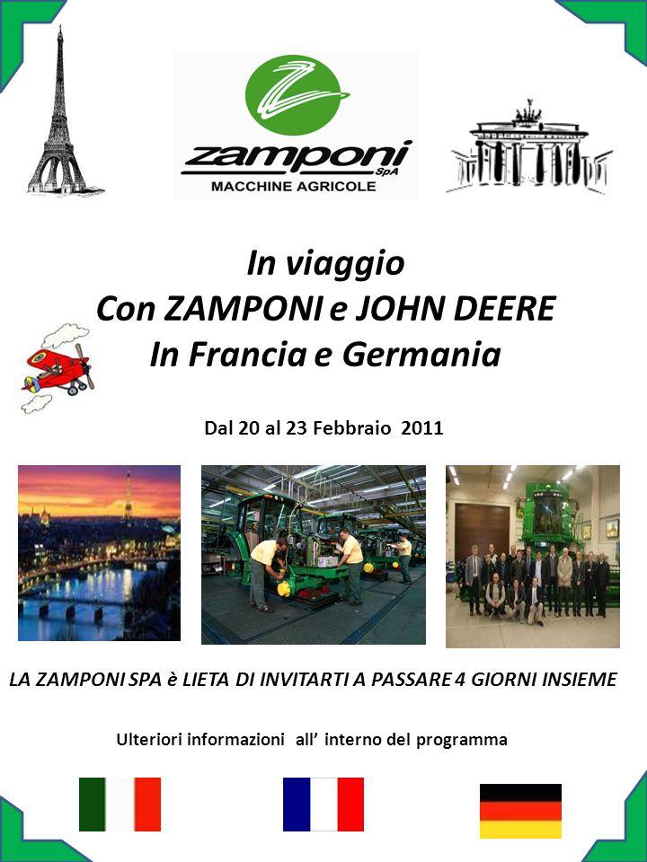 In viaggio Con ZAMPONI e JOHN DEERE In Francia e Germania LA ZAMPONI SPA è LIETA DI INVITARTI A PASSARE 4 GIORNI INSIEME Dal 20 al 23 Febbraio 2011 Ul