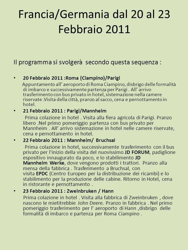 Francia/Germania dal 20 al 23 Febbraio 2011 Il programma si svolgerà secondo questa sequenza : 20 Febbraio 2011 :Roma (Ciampino)/Parigi Appuntamento a