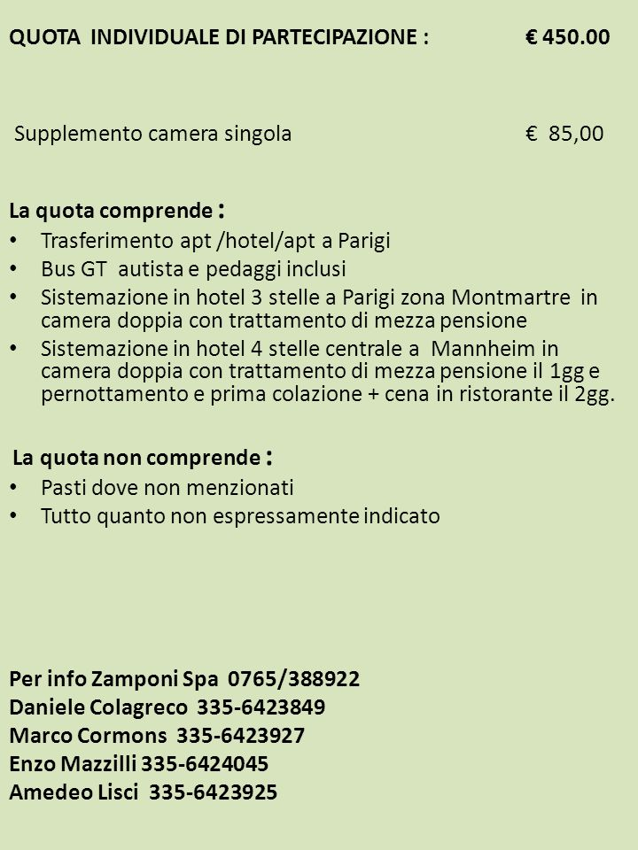QUOTA INDIVIDUALE DI PARTECIPAZIONE : 450.00 Supplemento camera singola 85,00 La quota comprende : Trasferimento apt /hotel/apt a Parigi Bus GT autist