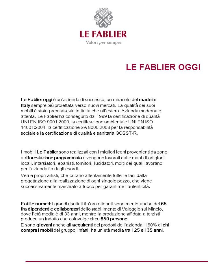LE FABLIER OGGI Le Fablier oggi è unazienda di successo, un miracolo del made in Italy sempre più proiettata verso nuovi mercati.