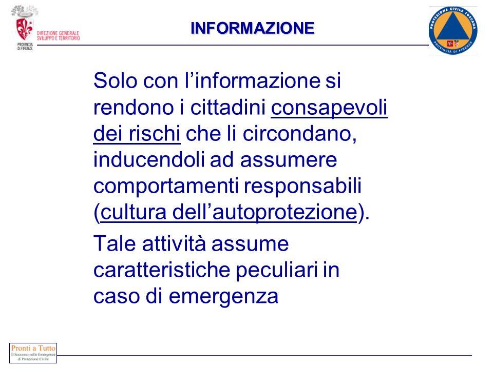 INFORMAZIONE Solo con linformazione si rendono i cittadini consapevoli dei rischi che li circondano, inducendoli ad assumere comportamenti responsabil