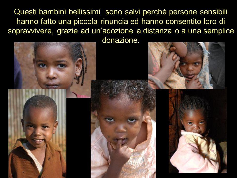 Questi bambini bellissimi sono salvi perché persone sensibili hanno fatto una piccola rinuncia ed hanno consentito loro di sopravvivere, grazie ad una