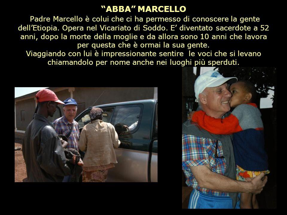 ABBA MARCELLO Padre Marcello è colui che ci ha permesso di conoscere la gente dellEtiopia. Opera nel Vicariato di Soddo. E diventato sacerdote a 52 an