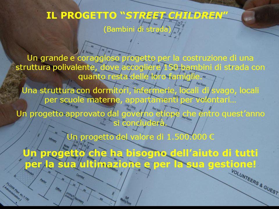 IL PROGETTO STREET CHILDREN (Bambini di strada) Un grande e coraggioso progetto per la costruzione di una struttura polivalente, dove accogliere 150 b