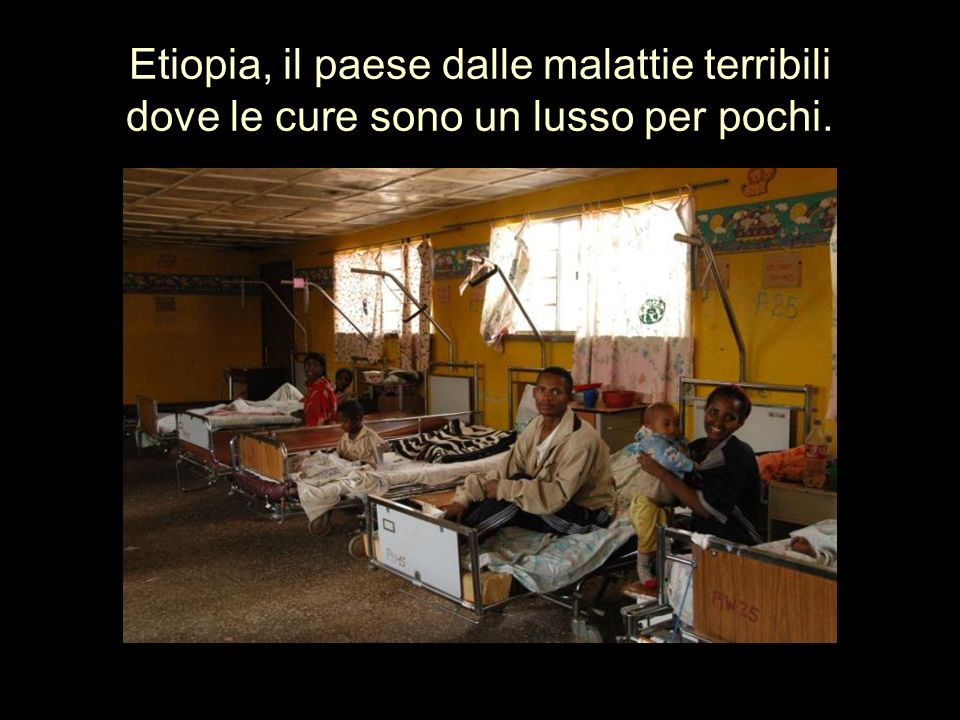 Etiopia, il paese dalle malattie terribili dove le cure sono un lusso per pochi.