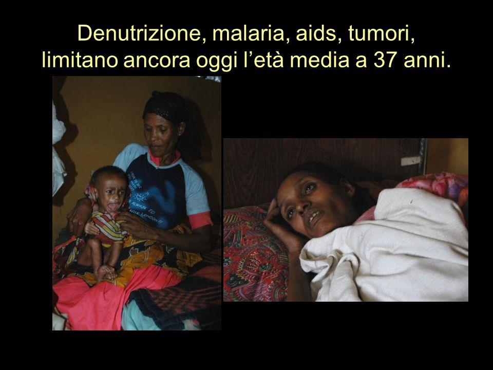 Denutrizione, malaria, aids, tumori, limitano ancora oggi letà media a 37 anni.