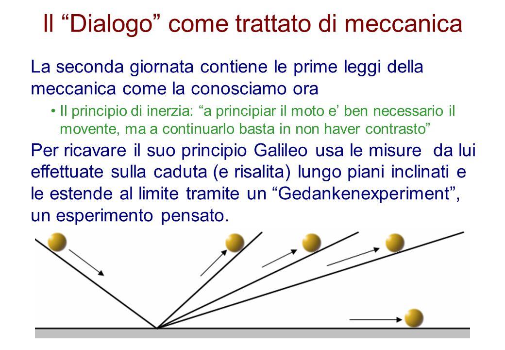 Il Dialogo come trattato di meccanica La seconda giornata contiene le prime leggi della meccanica come la conosciamo ora Il principio di inerzia: a pr