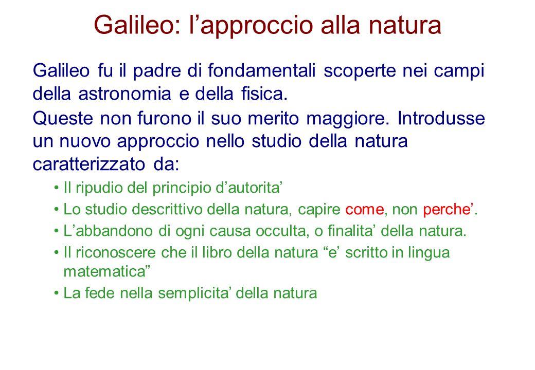 Galileo: lapproccio alla natura Galileo fu il padre di fondamentali scoperte nei campi della astronomia e della fisica. Queste non furono il suo merit