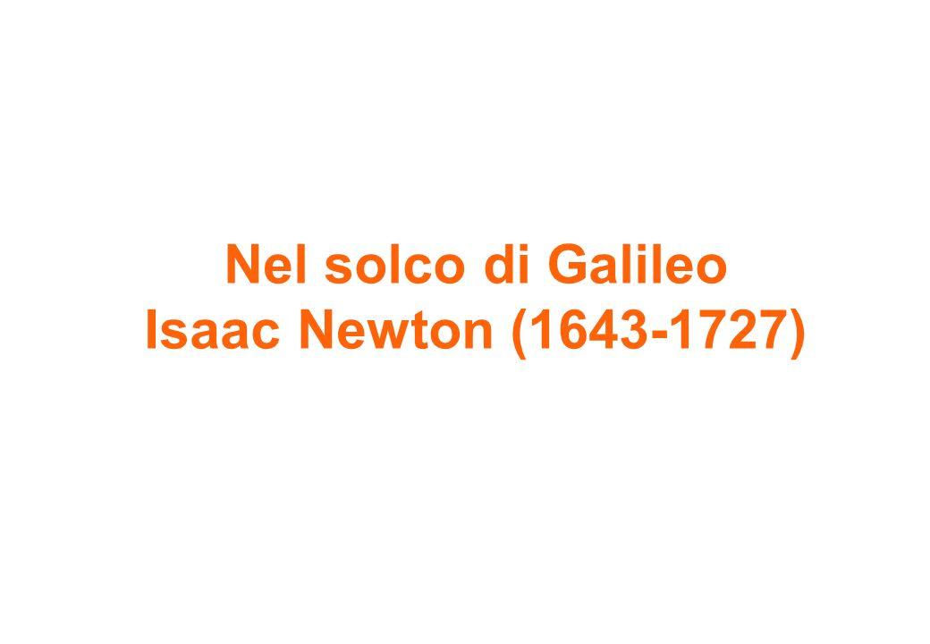 Nel solco di Galileo Isaac Newton (1643-1727)