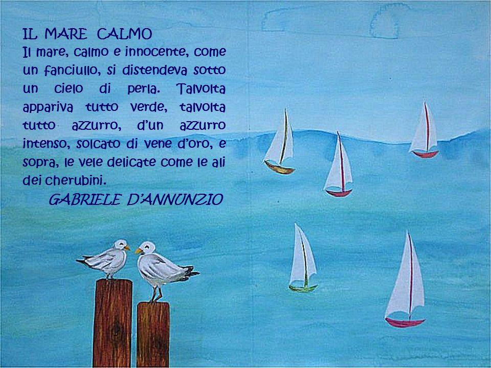 IL MARE CALMO Il mare, calmo e innocente, come un fanciullo, si distendeva sotto un cielo di perla. Talvolta appariva tutto verde, talvolta tutto azzu
