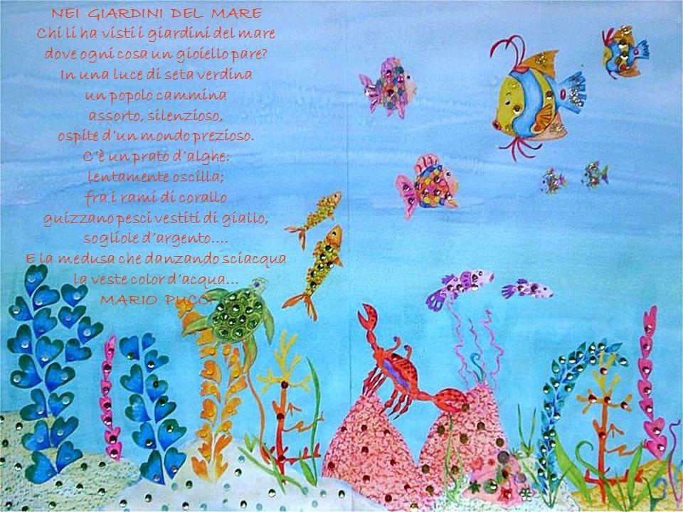 NEI GIARDINI DEL MARE Chi li ha visti i giardini del mare dove ogni cosa un gioiello pare? In una luce di seta verdina un popolo cammina assorto, sile