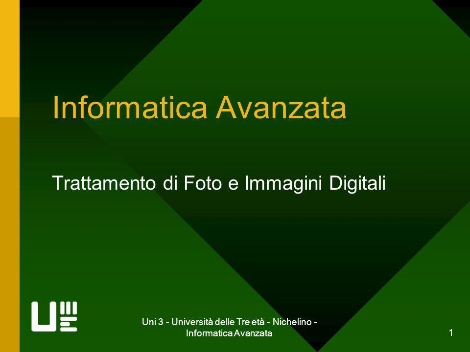 Uni 3 - Università delle Tre età - Nichelino - Informatica Avanzata 2 Obiettivi: Imparare a modificare le fotografie e le immagini digitali.