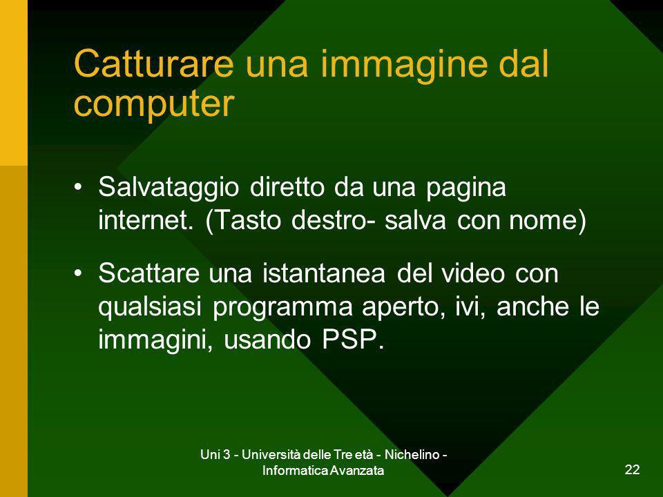 Uni 3 - Università delle Tre età - Nichelino - Informatica Avanzata 23 Catturare una immagine dal computer FILE – IMPORTA - CATTURA SCHERMATA - IMPOSTA Proviamo.