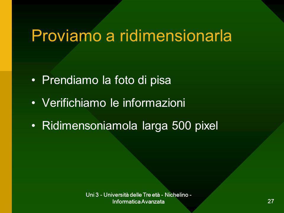 Uni 3 - Università delle Tre età - Nichelino - Informatica Avanzata 27 Proviamo a ridimensionarla Prendiamo la foto di pisa Verifichiamo le informazio