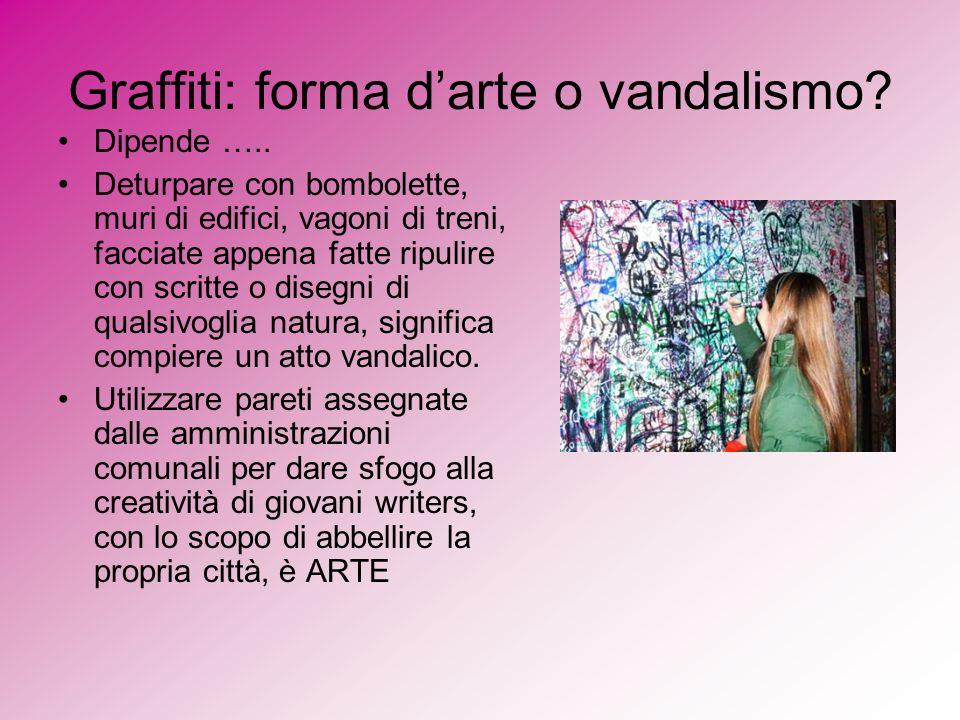 Graffiti: forma darte o vandalismo? Dipende ….. Deturpare con bombolette, muri di edifici, vagoni di treni, facciate appena fatte ripulire con scritte