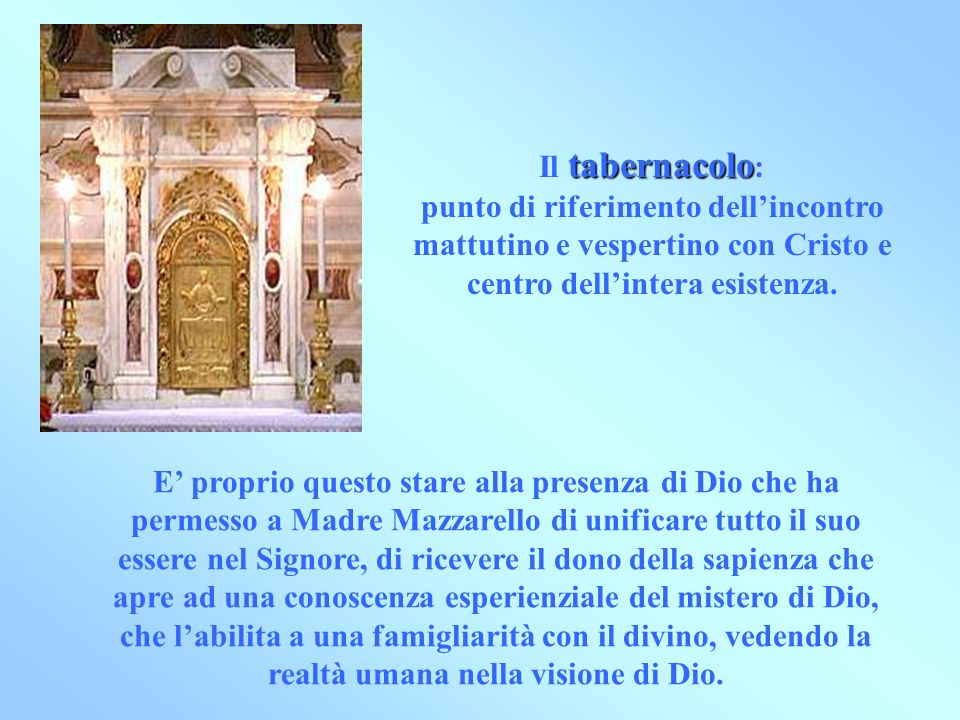 tabernacolo Il tabernacolo : punto di riferimento dellincontro mattutino e vespertino con Cristo e centro dellintera esistenza. E proprio questo stare