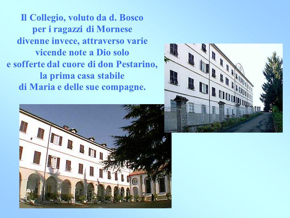 Il Collegio, voluto da d. Bosco per i ragazzi di Mornese divenne invece, attraverso varie vicende note a Dio solo e sofferte dal cuore di don Pestarin