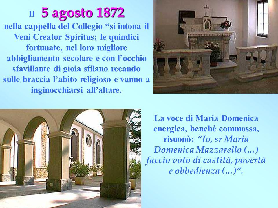 5 agosto 1872 Il 5 agosto 1872 nella cappella del Collegio si intona il Veni Creator Spiritus; le quindici fortunate, nel loro migliore abbigliamento