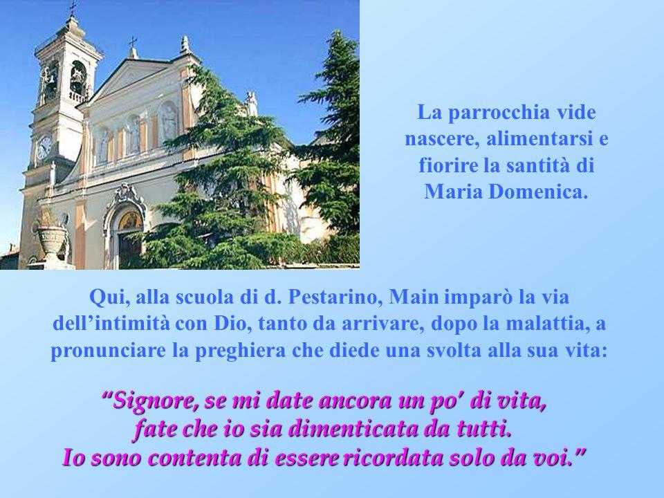 La parrocchia vide nascere, alimentarsi e fiorire la santità di Maria Domenica. Qui, alla scuola di d. Pestarino, Main imparò la via dellintimità con