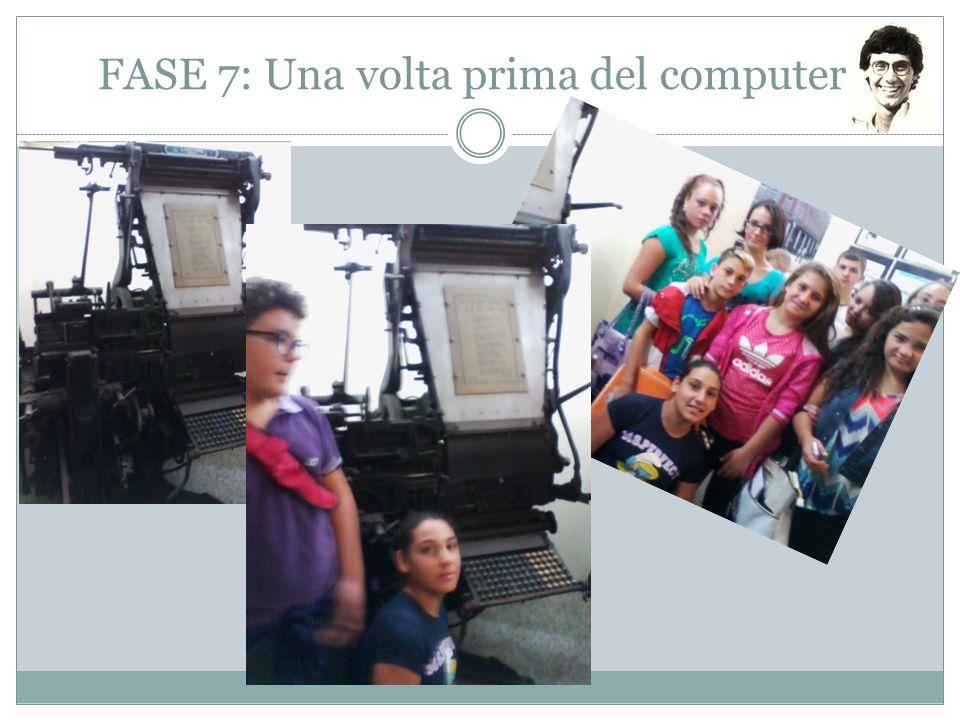 FASE 7: Una volta prima del computer!