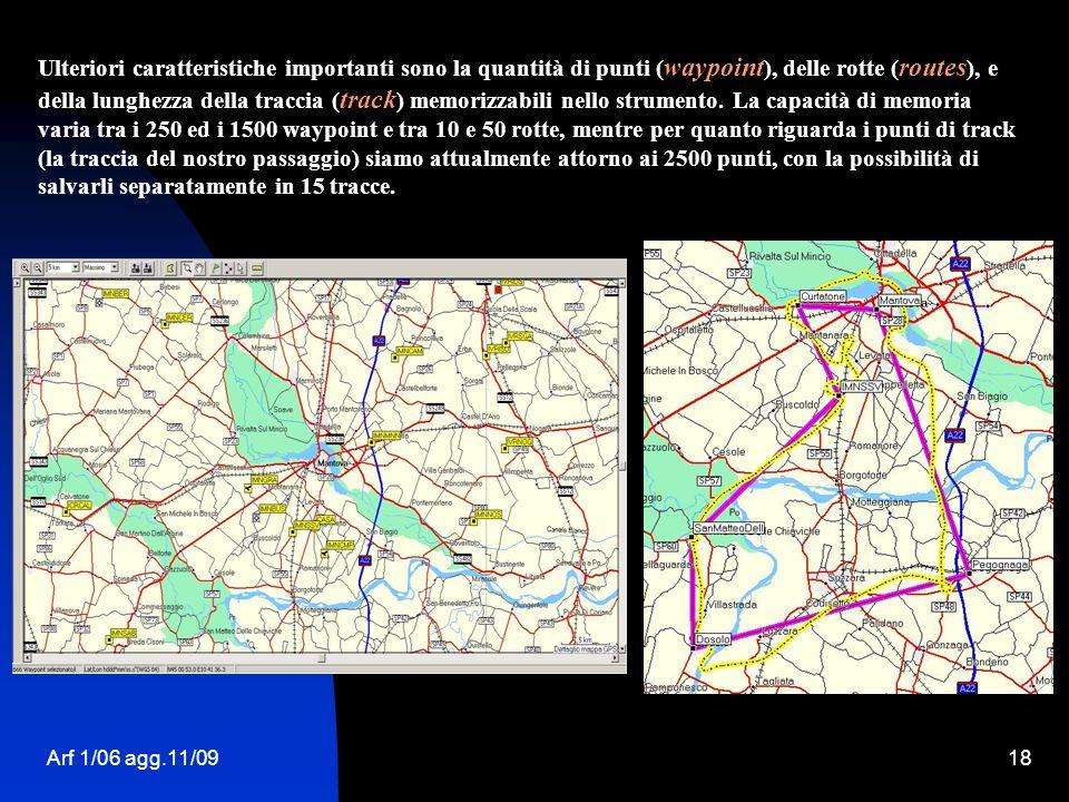 Arf 1/06 agg.11/0918 Ulteriori caratteristiche importanti sono la quantità di punti ( waypoint ), delle rotte ( routes ), e della lunghezza della trac