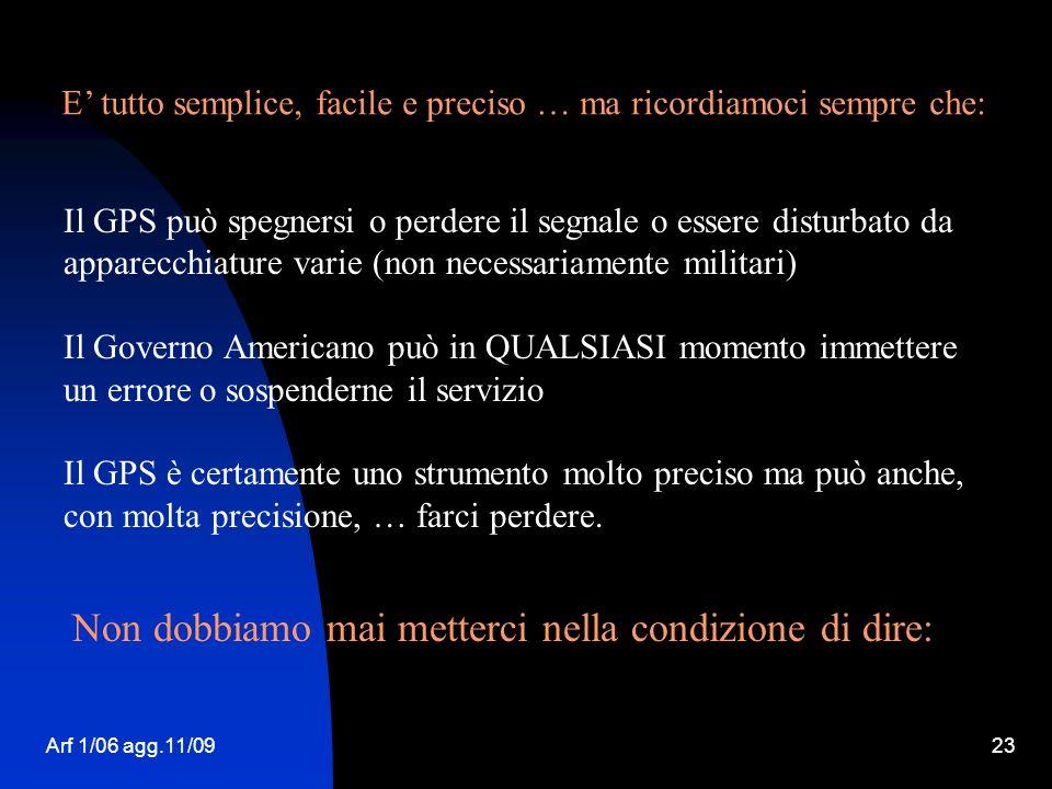 Arf 1/06 agg.11/0923 Il GPS può spegnersi o perdere il segnale o essere disturbato da apparecchiature varie (non necessariamente militari) Il Governo