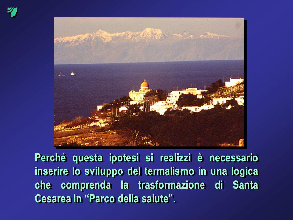 Perché questa ipotesi si realizzi è necessario inserire lo sviluppo del termalismo in una logica che comprenda la trasformazione di Santa Cesarea in P