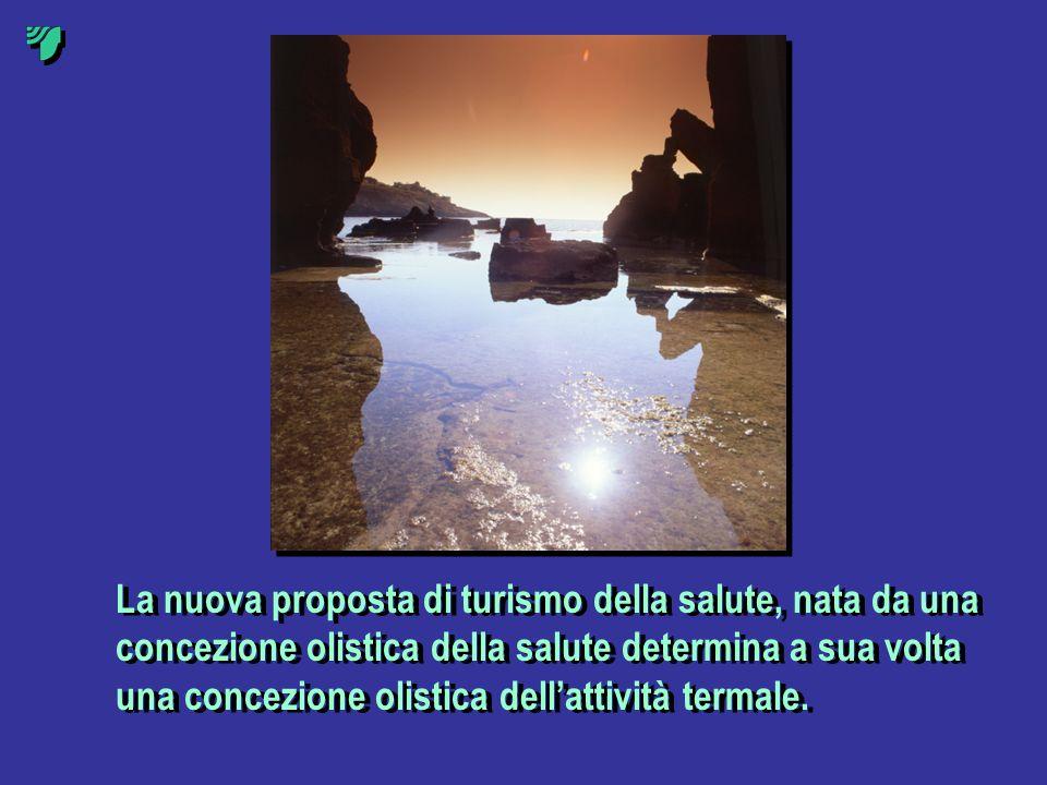 La nuova proposta di turismo della salute, nata da una concezione olistica della salute determina a sua volta una concezione olistica dellattività ter