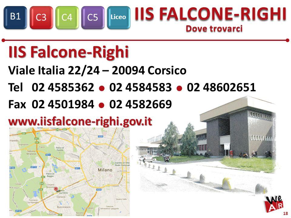 C3C4C5 IIS FALCONE-RIGHI S1 B1 Liceo 18 Dove trovarci IIS Falcone-Righi Viale Italia 22/24 – 20094 Corsico Tel 02 4585362 02 4584583 02 48602651 Fax 02 4501984 02 4582669www.iisfalcone-righi.gov.it
