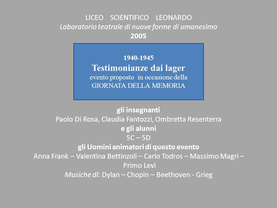 LICEO SCIENTIFICO LEONARDO Laboratorio teatrale di nuove forme di umanesimo 2005 gli insegnanti Paolo Di Rosa, Claudia Fantozzi, Ombretta Resenterra e