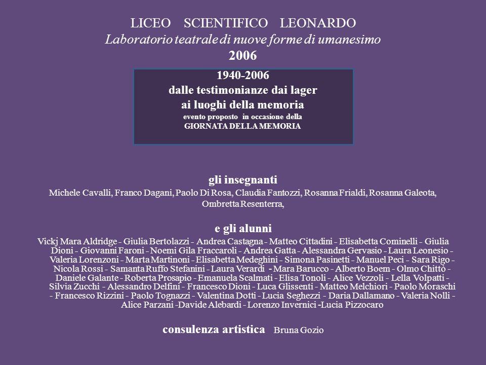 LICEO SCIENTIFICO LEONARDO Laboratorio teatrale di nuove forme di umanesimo 2006 gli insegnanti Michele Cavalli, Franco Dagani, Paolo Di Rosa, Claudia
