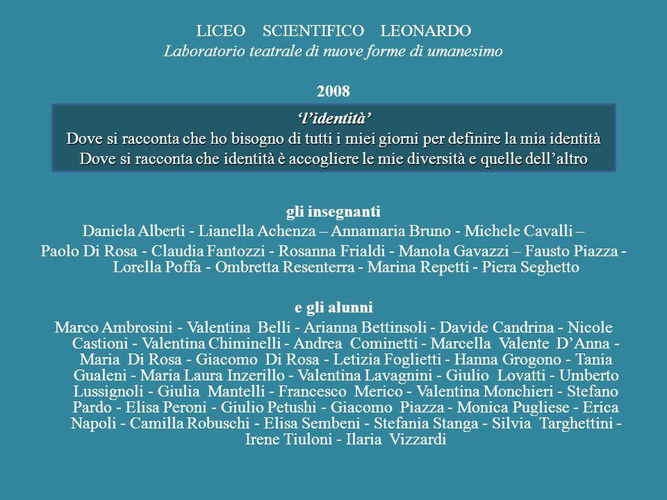 LICEO SCIENTIFICO LEONARDO Laboratorio teatrale di nuove forme di umanesimo 2008 gli insegnanti Daniela Alberti - Lianella Achenza – Annamaria Bruno -