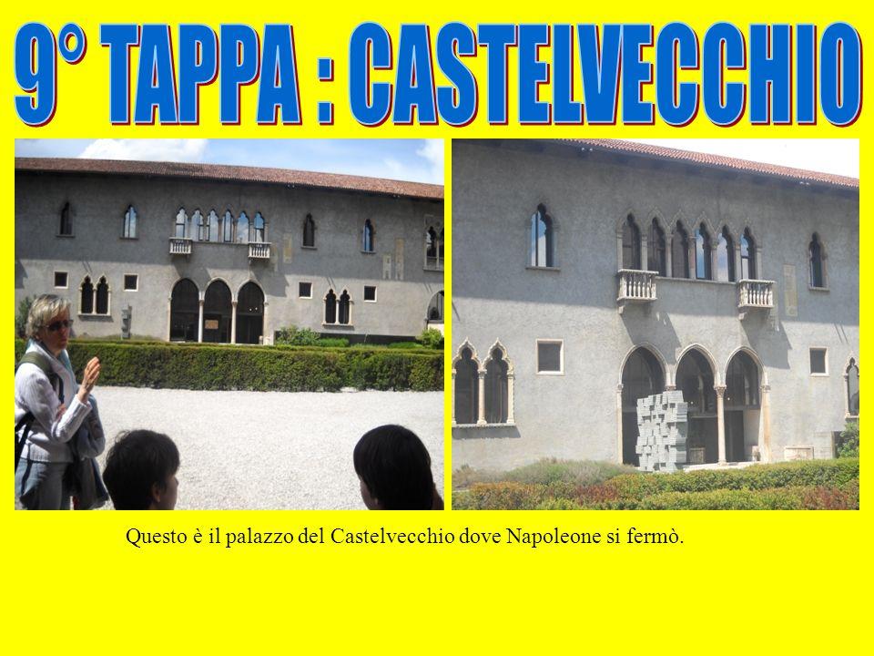 Questo è il palazzo del Castelvecchio dove Napoleone si fermò.