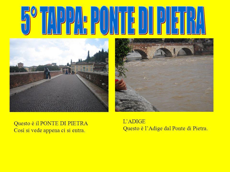 Questo è il PONTE DI PIETRA Così si vede appena ci si entra. LADIGE Questo è lAdige dal Ponte di Pietra.