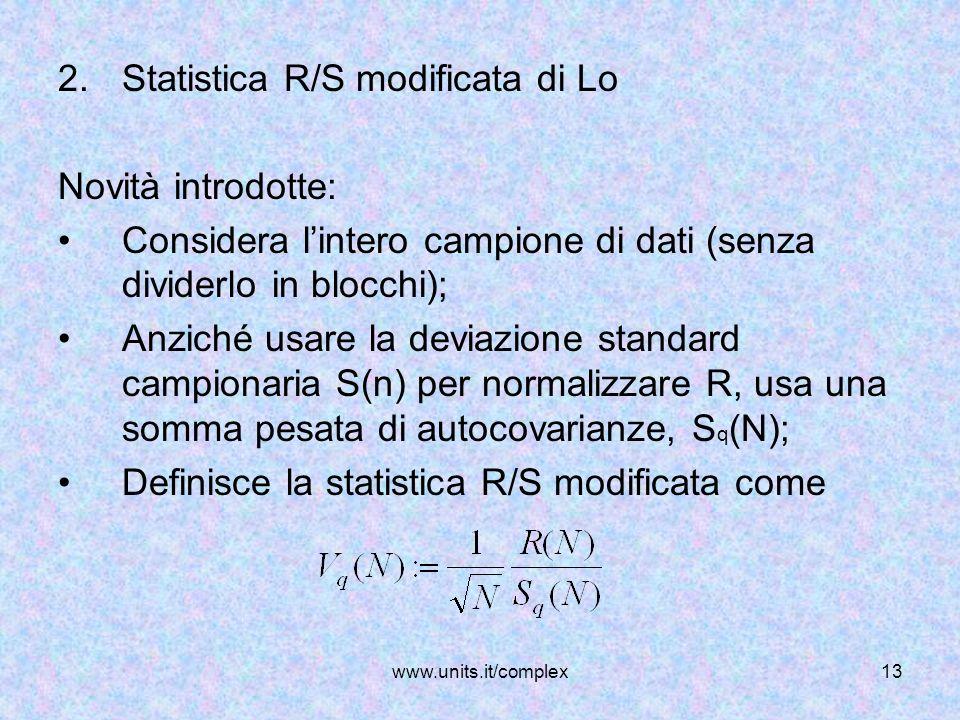 www.units.it/complex13 2.Statistica R/S modificata di Lo Novità introdotte: Considera lintero campione di dati (senza dividerlo in blocchi); Anziché u