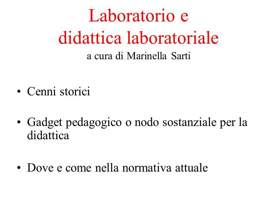 Laboratorio e didattica laboratoriale a cura di Marinella Sarti Cenni storici Gadget pedagogico o nodo sostanziale per la didattica Dove e come nella