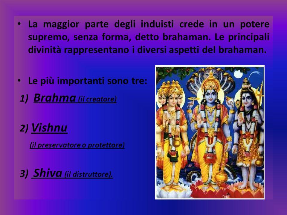 La maggior parte degli induisti crede in un potere supremo, senza forma, detto brahaman. Le principali divinità rappresentano i diversi aspetti del br