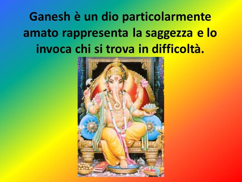 Ganesh è un dio particolarmente amato rappresenta la saggezza e lo invoca chi si trova in difficoltà.