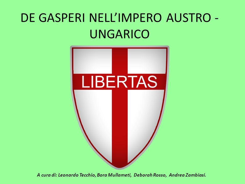 DE GASPERI NELLIMPERO AUSTRO - UNGARICO A cura di: Leonardo Tecchio, Bora Mullameti, Deborah Rosso, Andrea Zambiasi.