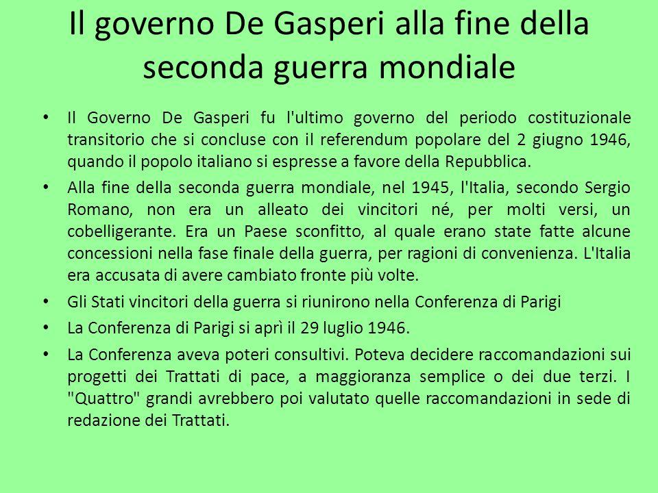 Il Governo De Gasperi fu l'ultimo governo del periodo costituzionale transitorio che si concluse con il referendum popolare del 2 giugno 1946, quando