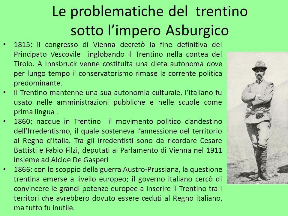 Le problematiche del trentino sotto limpero Asburgico 1815: il congresso di Vienna decretò la fine definitiva del Principato Vescovile inglobando il T