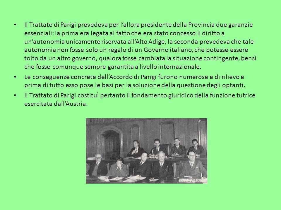 Il Trattato di Parigi prevedeva per lallora presidente della Provincia due garanzie essenziali: la prima era legata al fatto che era stato concesso il