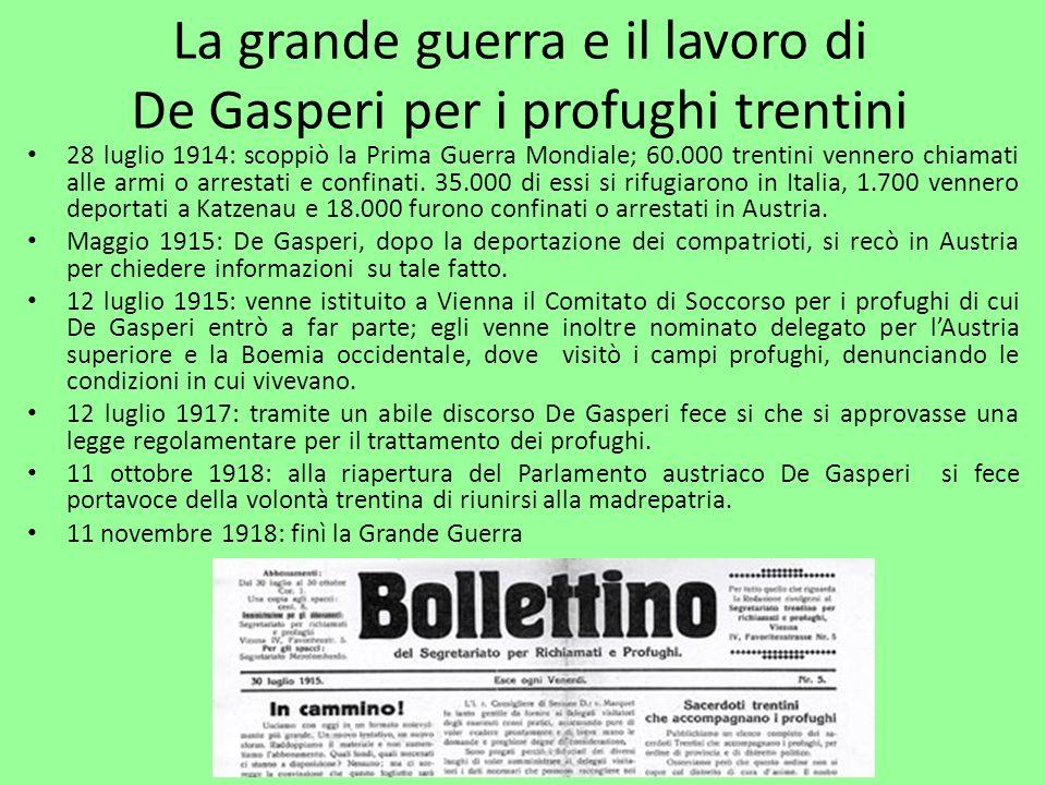 La grande guerra e il lavoro di De Gasperi per i profughi trentini 28 luglio 1914: scoppiò la Prima Guerra Mondiale; 60.000 trentini vennero chiamati