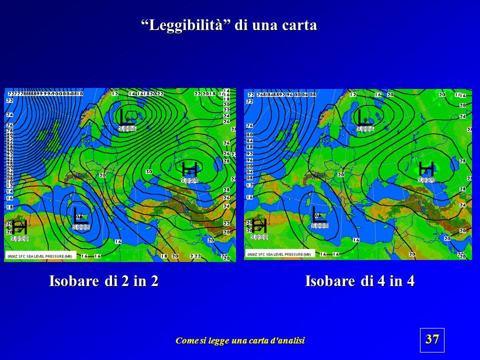Come si legge una carta d'analisi 36 Isobare tracciate di 4 in 4 Lintervallo delle isobare viene scelto in base alla scala.