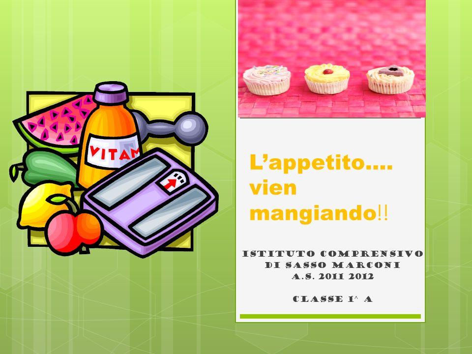 Istituto comprensivo Di sasso marconi a.s. 2011 2012 Classe 1^ A Lappetito…. vien mangiando !!