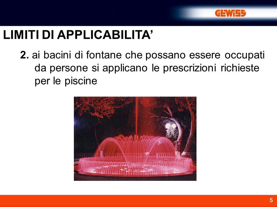 5 2. ai bacini di fontane che possano essere occupati da persone si applicano le prescrizioni richieste per le piscine LIMITI DI APPLICABILITA